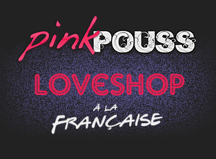 Pinkpouss.com : Loveshop à la Française